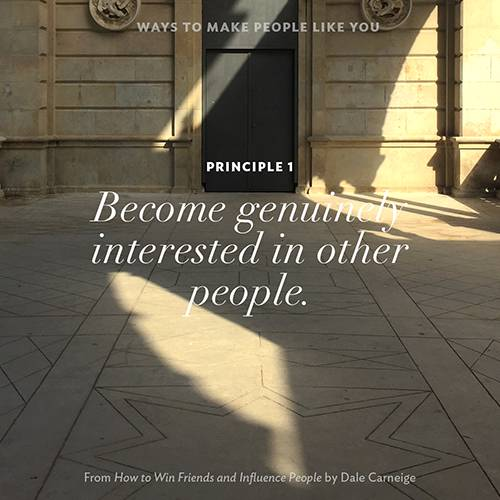 Principle 1 Become genuinely interested in other people.